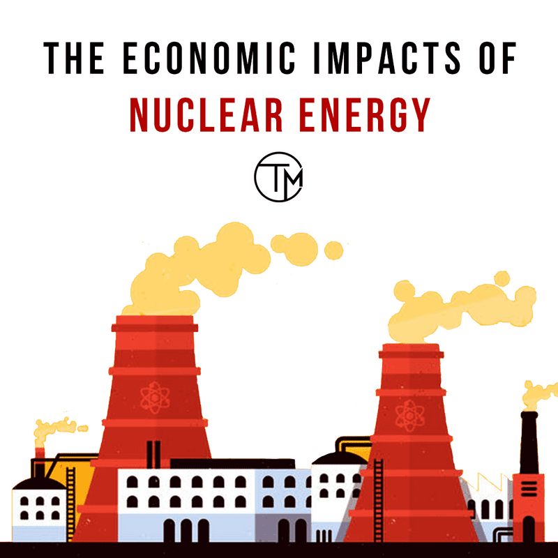 Nuclear Power & Its Potential Impacts on Economy