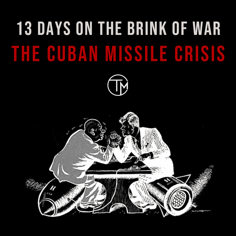 Thirteen Days on the Brink of War: The Cuban Missile Crisis